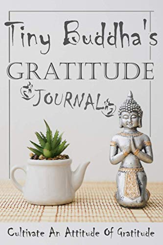 Tiny Buddha's Gratitude Journal: A 52 Week Guide To Cultivate An Attitude Of Gratitude: Buddha's daily Gratitude Journal for happiness