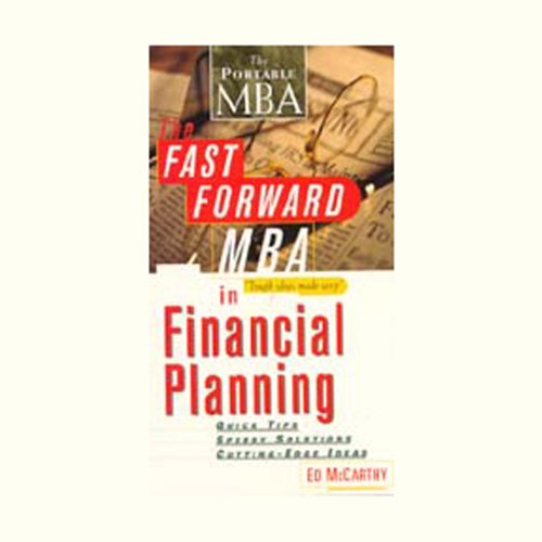 The Fast Forward MBA in Financial Planning     Quick Tips, Speedy Solutions, Cutting-Edge Ideas              By:                                                                                                                                 Ed McCarthy                               Narrated by:                                                                                                                                 Gabrielle de Cuir,                                                                                        Dan Musselman                      Length: 3 hrs     19 ratings     Overall 3.3