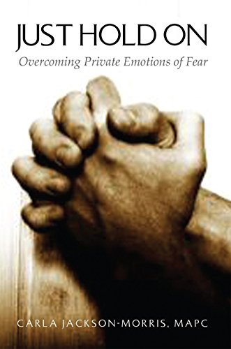 Just Hold On: Overcoming Private Emotions of Fear (English Edition)