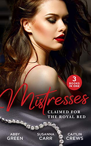 Mistresses: Claimed For The Royal Bed: A Diamond for the Sheikh's Mistress / Prince Hafiz's Only Vice / Majesty, Mistress…Missing Heir (English Edition)