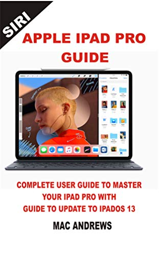 APPLE IPAD PRO GUIDE: Complete User Guide to Master your iPad Pro with Guide to Update to iPadOS 13 (English Edition)