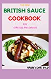 The New BRITISH SAUCE COOKBOOK For Starters And Experts: 50+ Fresh and Classic British Sauce Recipes