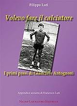 Scaricare Libri Volevo fare il calciatore. I primi passi di Giancarlo Antognoni PDF
