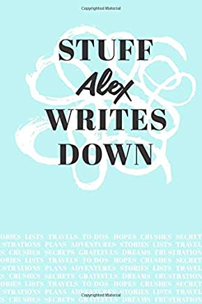 Stuff Alex Writes Down: Personalized Teal Journal / Notebook (6 x 9 inch) with 110 wide ruled pages inside.