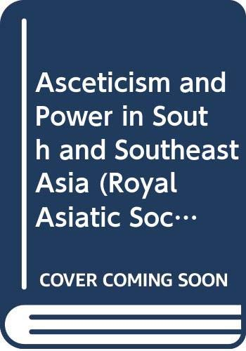 Asceticism and Power in South and Southeast Asia (Royal Asiatic Society Books)...