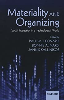 Materiality and Organizing: Social Interaction in a Technological World by Paul M. Leonardi Bonnie A. Nardi Jannis Kallini...