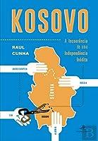Kosovo A Incoerência de uma Independência Inédita (Portuguese Edition)