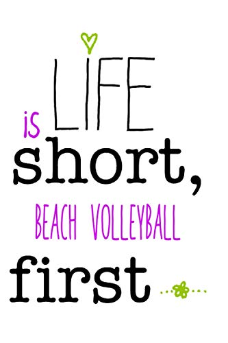 Life is Short Beach volleyball First: Notebook Lined Pages, 6.9 inches,120 Pages, White Paper Journal , notepad Gift