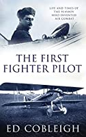 The First Fighter Pilot - Roland Garros: The Life and Times of the Playboy Who Invented Air Combat