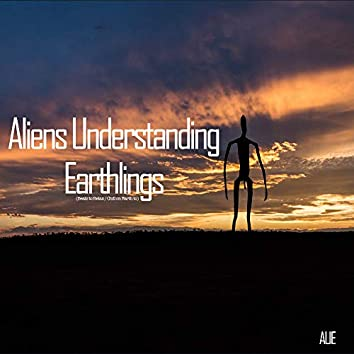 Aliens Understanding Earthlings (Beats To Relax / Chill On Earth To)