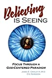 Believing is Seeing: Focus Through a God-Centered Paradigm