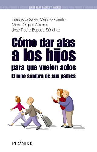 Cómo dar alas a los hijos para que vuelen solos: El niño sombra de sus padres (Guías para padres y madres)