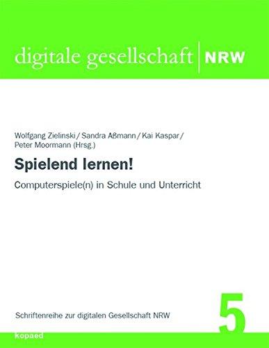 Spielend lernen!: Computerspiele(n) in Schule und Unterricht (Schriftenreihe zur digitalen Gesellschaft NRW)