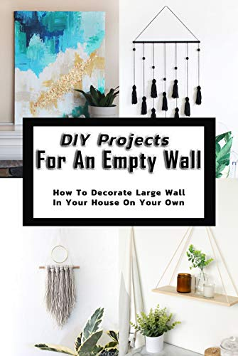 DIY Projects For An EmptyWall:: Wall Decoration (English Edition)