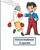Vaincre totalement la cigarette: En 60 jours, je ne serai plus accro à la cigarette (French Edition)