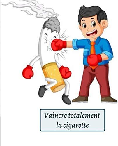 Vaincre totalement la cigarette: En 60 jours, je ne serai plus accro à la cigarette