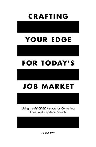 Crafting Your Edge for Today's Job Market: Using the BE-EDGE Method for Consulting Cases and Capstone Projects