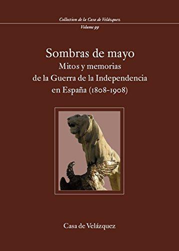 Sombras de Mayo. Mitos y memorias de la Guerra de la Independencia en España (1808-1908)