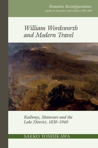Compare Textbook Prices for William Wordsworth and Modern Travel: Railways, Motorcars and the Lake District, 1830-1940 Romantic Reconfigurations Studies in Literature and Culture 1780 1850  ISBN 9781789621181 by Yoshikawa, Saeko