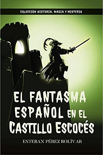 El fantasma español en el castillo escocés (Colección historia, magia y misterio) (Spanish Edition)