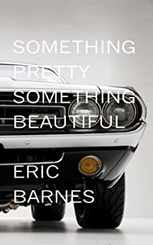 Something Pretty, Something Beautiful by [Eric Barnes]