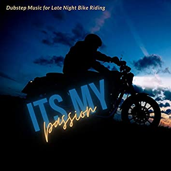 Its My Passion - Dubstep Music For Late Night Bike Riding