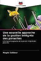 Une nouvelle approche de la gestion intégrée des parasites: Une nouvelle approche de la gestion intégrée des parasites