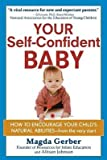 Your Self-Confident Baby( How to Encourage Your Child's Natural Abilities -- From the Very Start)[YOUR SELF CONFIDENT BABY][Paperback]