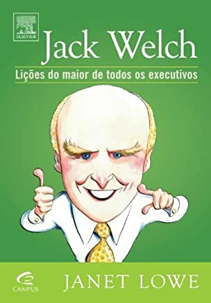 Jack Welch. Licoes Do Maior De Todos Os Executivos
