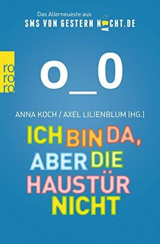 Ich bin da, aber die Haustür nicht: Das Allerneueste aus SMSvonGesternNacht.de by Axel Lilienblum(2. Dezember 2013)