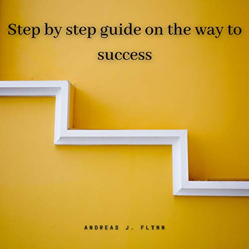 Step by Step Guide on the Way to Success Titelbild
