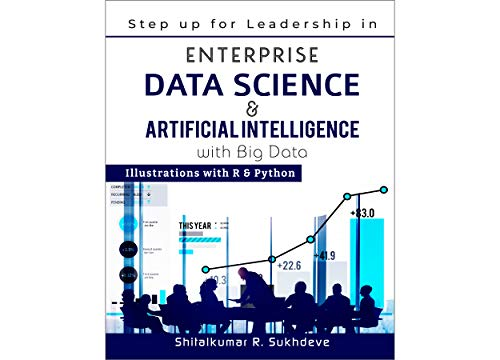 Step up for Leadership in Enterprise Data Science & Artificial Intelligence with Big Data : Illustrations with R & Python (English Edition)