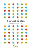 How not to Plan: 66 ways to screw it up - Les Binet
