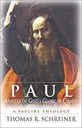 Paul, Apostle of God's Glory in Christ (Pauline Theology): Thomas R. Schreiner