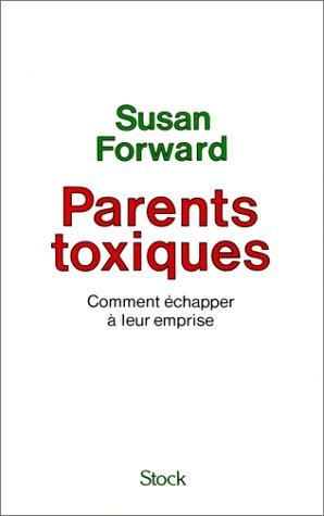 Parents Toxiques Comment Echapper A Leur Emprise