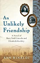 An Unlikely Friendship( A Novel of Mary Todd Lincoln and Elizabeth Keckley)[UNLIKELY FRIENDSHIP][Paperback]