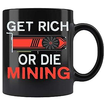 Get Rich Or Die Mining Ethereum or Monero GPU Miners Ceramic Coffee Mug Tea Cup