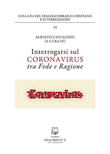 Interrogarsi sul coronavirus tra fede e ragione. Nuova ediz.
