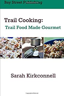 Trail Cooking: Trail Food Made Gourmet