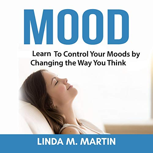 Mood - Learn How to Control Your Moods by Changing the Way You Think audiobook cover art