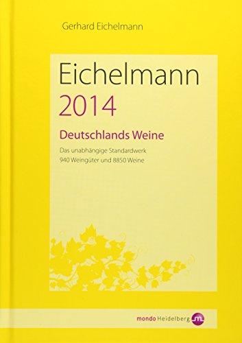Eichelmann 2014 Deutschlands Weine: Das unabhängige Standardwerk. 930 Weingüter und 9666 Weine