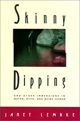 Skinny Dipping And Other Immersions in Water, Myth, and Being Human