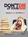 Don't Die At Your Desk : Helping Educators Deal With Stress (English Edition)