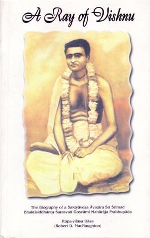 A Ray of Vishnu: The Biography of a Saktyavesa (Lives of the Vaisnava Acaryas, Vol 1)