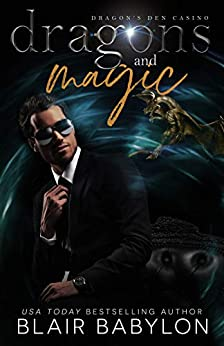 Dragons and Magic: A Witches and Dragons Paranormal Romance (Dragon's Den Casino Book 1) by [Blair Babylon]