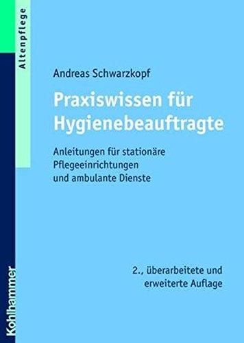 Praxiswissen für Hygienebeauftragte: Anleitungen für stationäre Pflegeeinrichtungen und ambulante Dienste