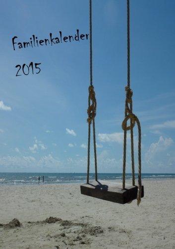 Familienkalender 2015 (Schaukel): mit 4 Spalten zum organisieren und planen rund um die Familie
