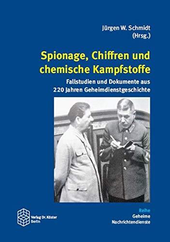 Spionage, Chiffren und chemische Kampfstoffe: Fallstudien und Dokumente aus 220 Jahren Geheimdienstgeschichte (Geheime Nachrichtendienste)