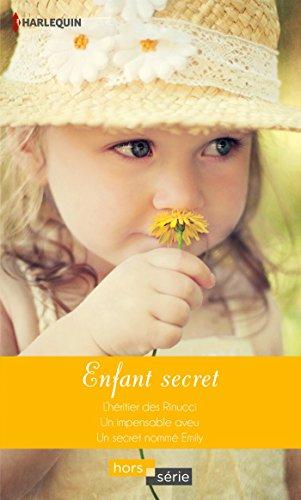 Enfant secret: L'héritier des Rinucci - Un impensable aveu - Un secret nommé Emily