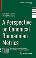 A Perspective on Canonical Riemannian Metrics (Progress in Mathematics, 336)